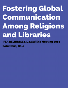 Cover for Fostering Global Communication Among Religions and Libraries: IFLA RELINDIAL SIG Satellite Meeting 2016